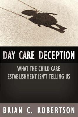 Day Care Deception: What the Child Care Establishment Isn't Telling Us (Paperback)