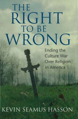 The Right to Be Wrong: Ending the Culture War over Religion in America (Hardback)