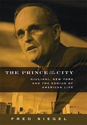 The Prince of the City: Giuliani, New York, and the Genius of American Life (Hardback)