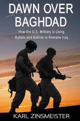 Dawn Over Baghdad: How the U.S. Military Is Using Bullets and Ballots to Remake Iraq (Paperback)