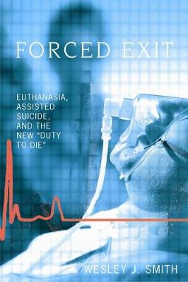 Forced Exit: Euthanasia, Assisted Suicide and the New Duty to Die (Paperback)