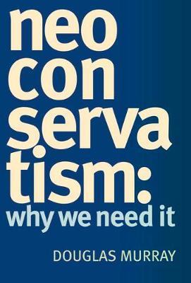 Neoconservatism: Why We Need It (Hardback)