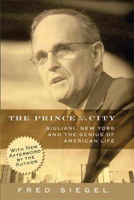 The Prince of the City: Giuliani, New York, and the Genius of American Life (Paperback)