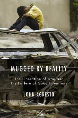 Mugged By Reality: The Liberation of Iraq and the Failure of Good Intentions (Hardback)