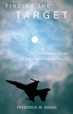 Finding the Target: The Transformation of American Military Policy (Paperback)