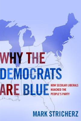 Why the Democrats Are Blue: Secular Liberalism and the Decline of the People's Party (Hardback)