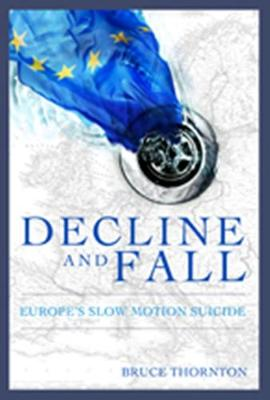 Decline & Fall: Europe's Slow Motion Suicide (Hardback)