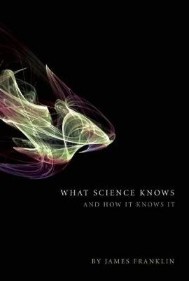 What Science Knows: And How It Knows It (Hardback)