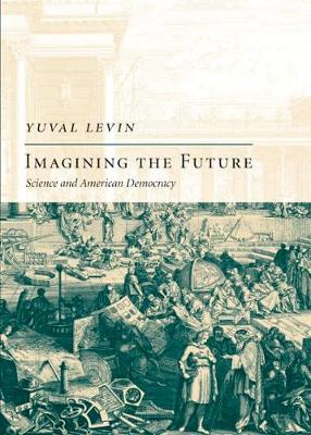 Imagining the Future: Science and American Democracy (Hardback)