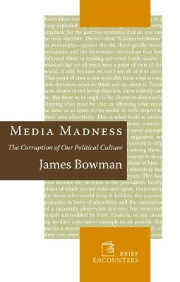 Media Madness: The Corruption of Our Political Culture (Hardback)