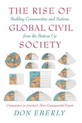 The Rise of Global Civil Society: Building Communities and Nations from the Bottom Up (Hardback)
