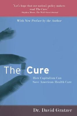 The Cure: How Capitalism Can Save American Health Care (Paperback)