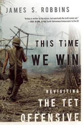 This Time We Win: Revisiting the Tet Offensive (Hardback)