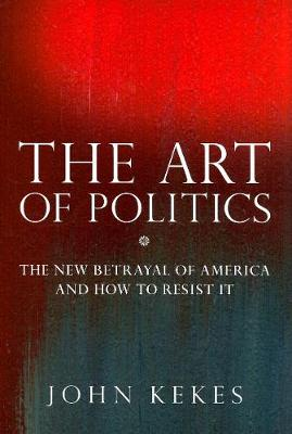 The Art of Politics: The New Betrayal of America and How to Resist It (Hardback)