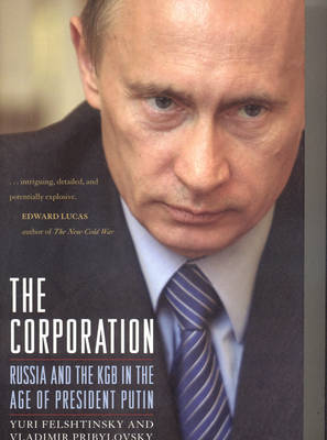 The Corporation: Russia and the KGB in the Age of President Putin (Hardback)