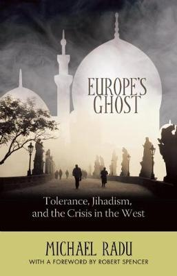 Europe's Ghost: Tolerance, Jihadism, and the Crisis in the West (Hardback)