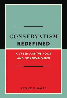 Conservatism Redefined: A Creed for the Poor and Disadvantaged (Hardback)