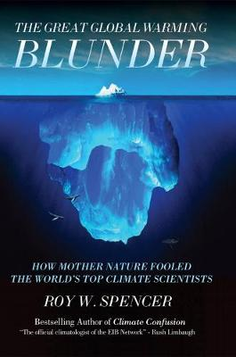The Great Global Warming Blunder: How Mother Nature Fooled the Worlds Top Climate Scientists (Hardback)