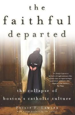 The Faithful Departed: The Collapse of Boston's Catholic Culture (Paperback)