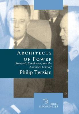 Architects of Power: Roosevelt, Eisenhower, and the American Century - Brief Encounters (Hardback)