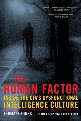 The Human Factor: Inside the CIA's Dysfunctional Intelligence Culture (Paperback)