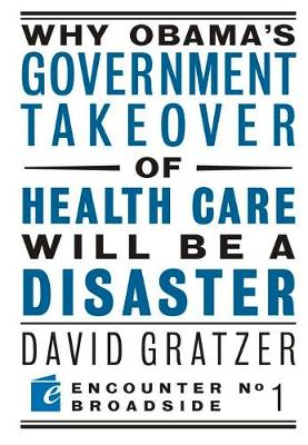 Why Obama's Government Takeover of Health Care Will Be a Disaster - Encounter Broadsides (Paperback)