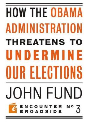 How the Obama Administration Threatens to Undermine Our Elections - Encounter Broadsides (Paperback)