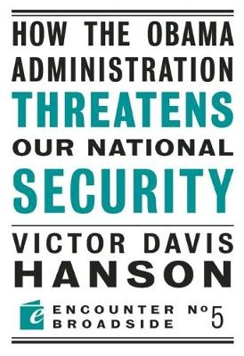 How The Obama Administration Threatens Our National Security - Encounter Broadsides (Paperback)