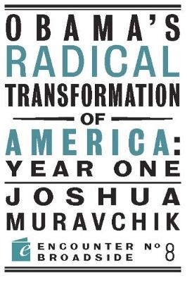 Obama's Radical Transformation of America: Year One: The Survival of Socialism in a Post-Soviet Era - Encounter Broadsides (Paperback)