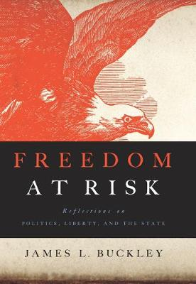 Freedom at Risk: Reflections on Politics, Liberty, and the State (Hardback)