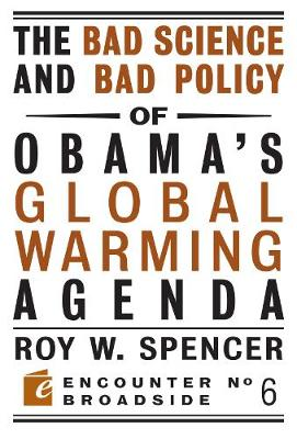 The Bad Science and Bad Policy of Obama?s Global Warming Agenda - Encounter Broadsides (Paperback)