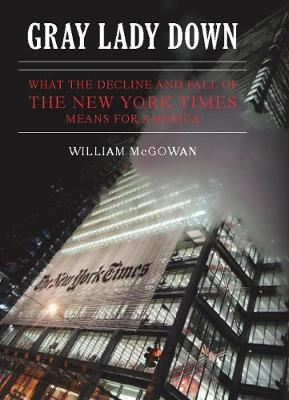 Gray Lady Down: What the Decline and Fall of the New York Times Means for America (Hardback)