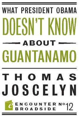 What President Obama Doesn?t Know About Guantanamo - Encounter Broadsides (Paperback)