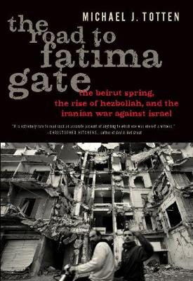 The Road to Fatima Gate: The Beirut Spring, the Rise of Hezbollah, and the Iranian War Against Israel (Hardback)