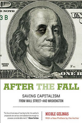 After the Fall: Saving Capitalism from Wall Street-and Washington (Paperback)