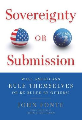 Sovereignty or Submission: Will Americans Rule Themselves or be Ruled by Others? (Hardback)