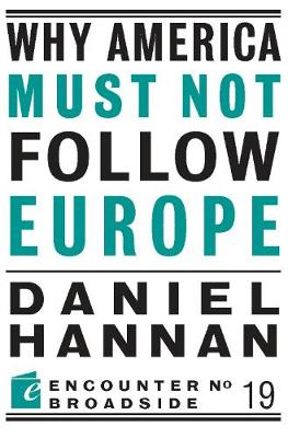 Why America Must Not Follow Europe - Encounter Broadsides (Paperback)