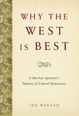 Why the West is Best: A Muslim Apostate's Defense of Liberal Democracy (Hardback)