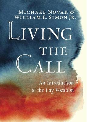 Living the Call: An Introduction to the Lay Vocation (Hardback)