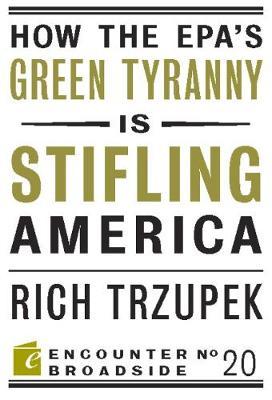 How the EPA?s Green Tyranny is Stifling America - Encounter Broadsides (Paperback)
