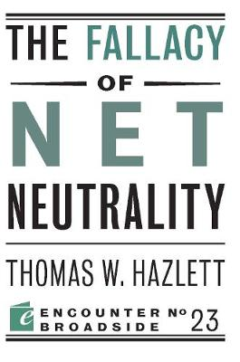The Fallacy of Net Neutrality - Encounter Broadsides (Paperback)
