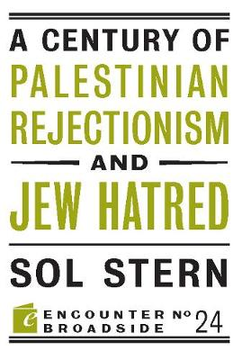A Century of Palestinian Rejectionism and Jew Hatred - Encounter Broadsides (Paperback)