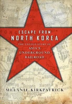 Escape from North Korea: The Untold Story of Asia's Underground Railroad (Hardback)