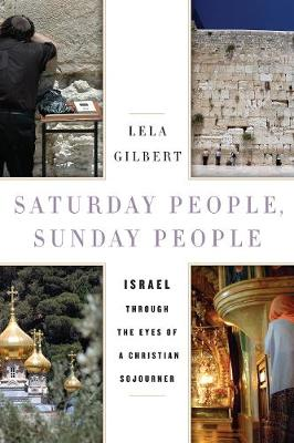 Saturday People, Sunday People: Israel through the Eyes of a Christian Sojourner (Hardback)