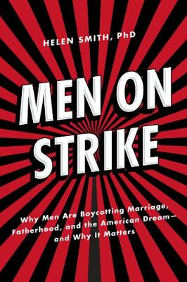 Men on Strike: Why Men Are Boycotting Marriage, Fatherhood, and the American Dream - and Why It Matters (Hardback)