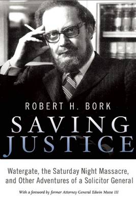 Saving Justice: Watergate, the Saturday Night Massacre, and Other Adventures of a Solicitor General (Hardback)