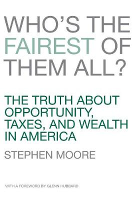 Who's the Fairest of Them All?: The Truth about Opportunity, Taxes, and Wealth in America (Hardback)
