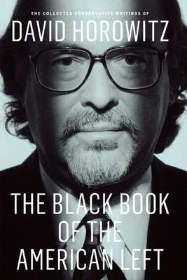 The Black Book of the American Left: The Collected Conservative Writings of David Horowitz (Hardback)