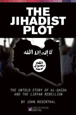 The Jihadist Plot: The Untold Story of Al-Qaeda and the Libyan Rebellion (Paperback)