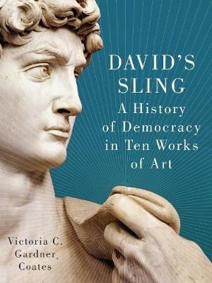David's Sling: A History of Democracy in Ten Works of Art (Hardback)